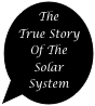 The True Story Of The      Solar System